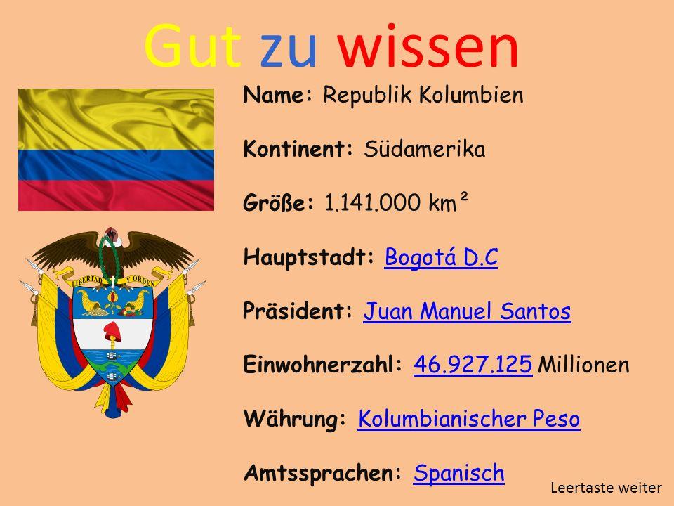 Gut zu wissen Name: Republik Kolumbien Kontinent: Südamerika Größe: 1.141.000 km² Hauptstadt: Bogotá D.CBogotá D.C Präsident: Juan Manuel SantosJuan M