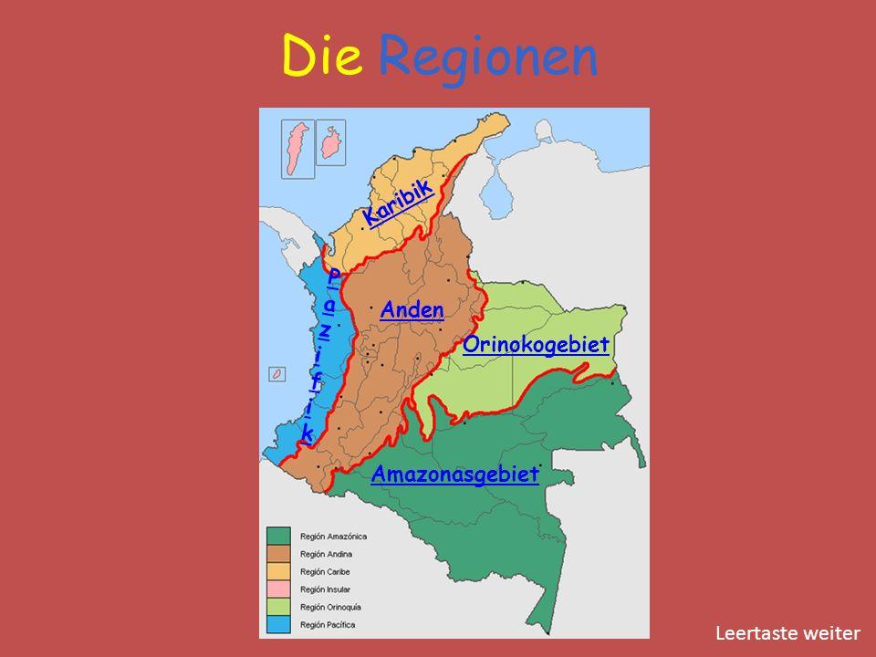 Die Regionen Karibik PazifikPazifik Anden Orinokogebiet Amazonasgebiet Leertaste weiter