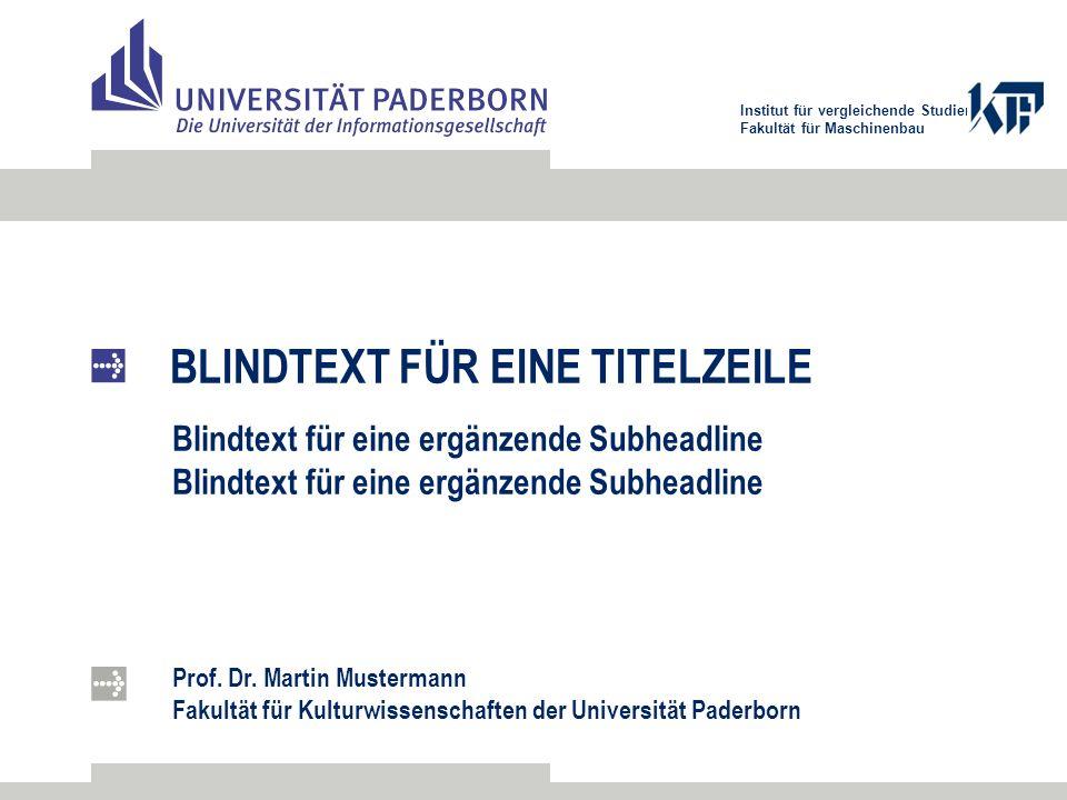 Institut für vergleichende Studien Fakultät für Maschinenbau BLINDTEXT FÜR EINE TITELZEILE Blindtext für eine ergänzende Subheadline Prof. Dr. Martin