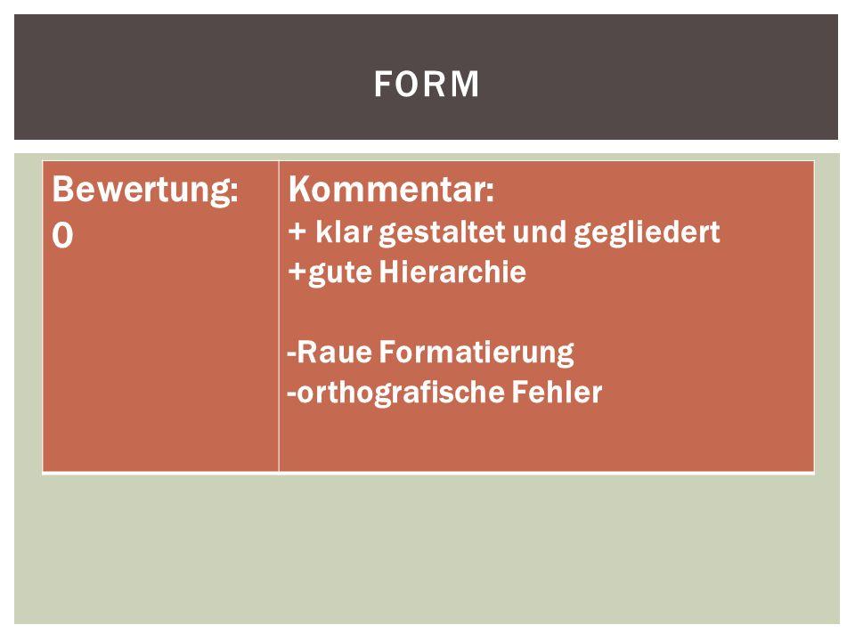 FORM Bewertung: 0 Kommentar: + klar gestaltet und gegliedert +gute Hierarchie -Raue Formatierung -orthografische Fehler