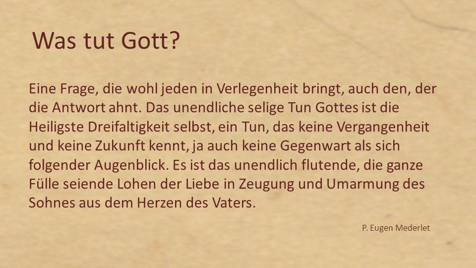 Was tut Gott? Eine Frage, die wohl jeden in Verlegenheit bringt, auch den, der die Antwort ahnt. Das unendliche selige Tun Gottes ist die Heiligste Dr