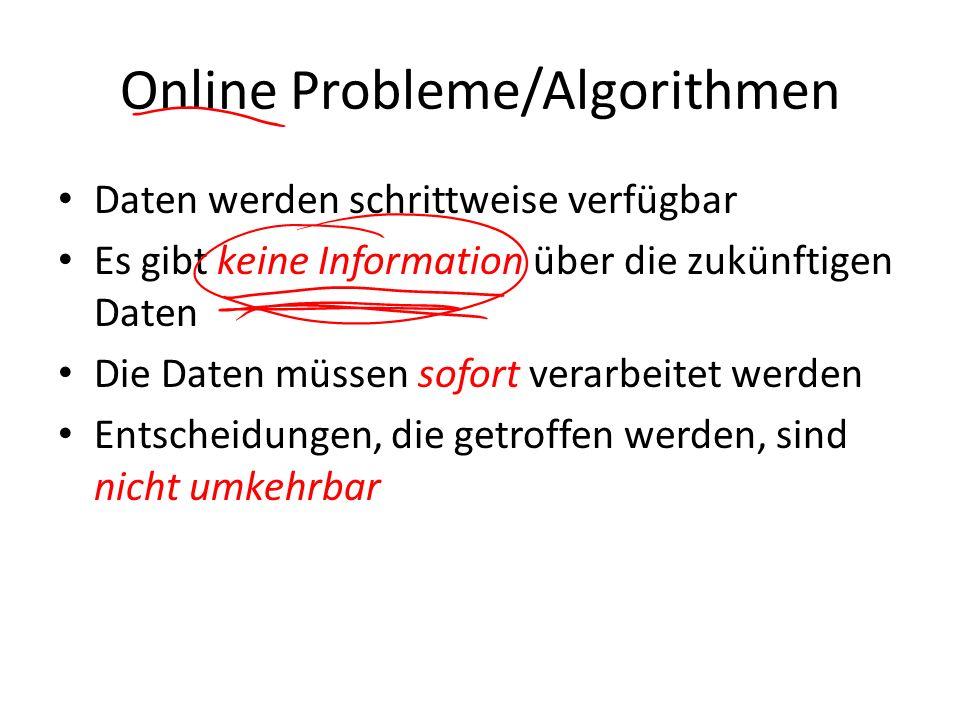 Online Probleme/Algorithmen Daten werden schrittweise verfügbar Es gibt keine Information über die zukünftigen Daten Die Daten müssen sofort verarbeit