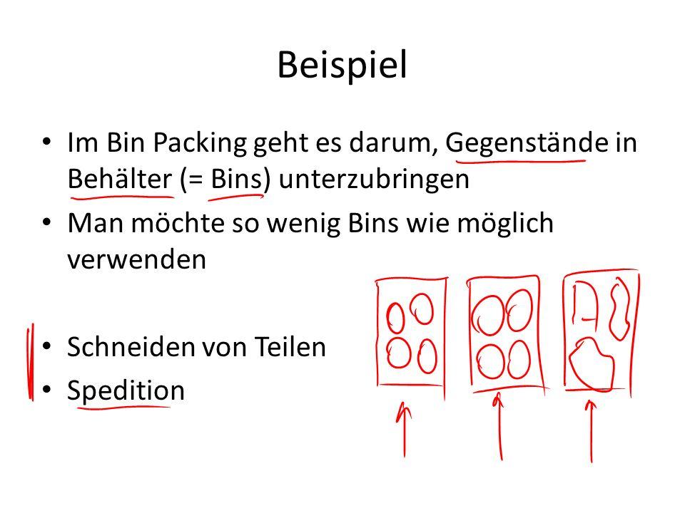 Beispiel Im Bin Packing geht es darum, Gegenstände in Behälter (= Bins) unterzubringen Man möchte so wenig Bins wie möglich verwenden Schneiden von Te