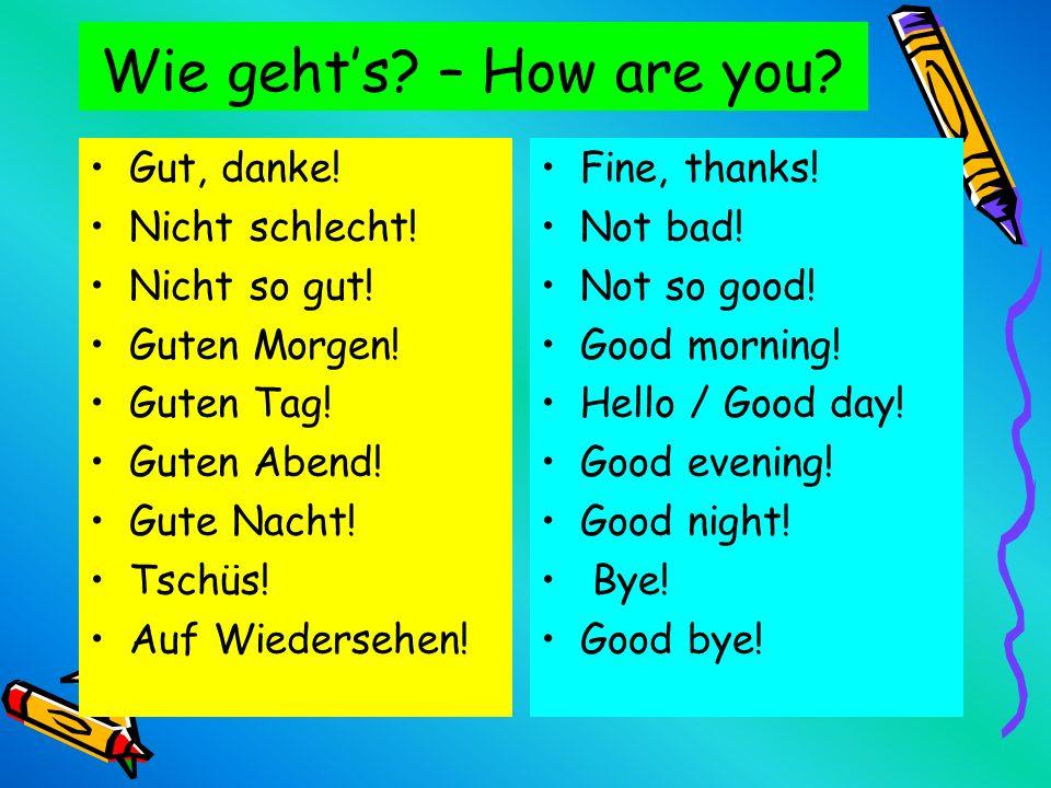 Wie gehts.– How are you. Gut, danke. Nicht schlecht.