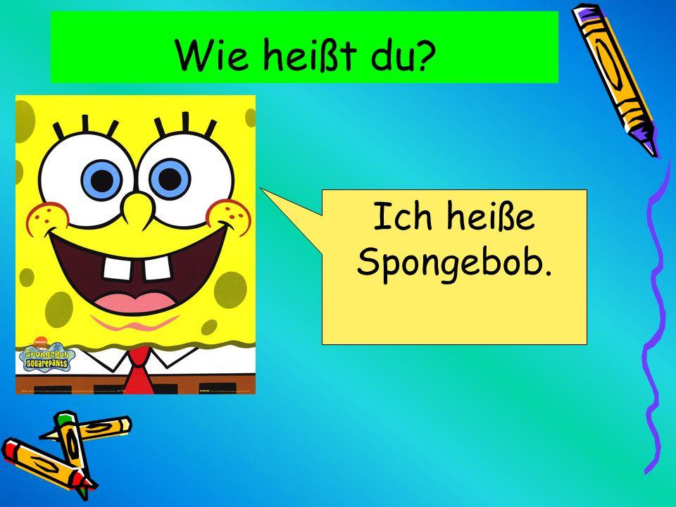 Wie heißt du? Ich heiße Spongebob.