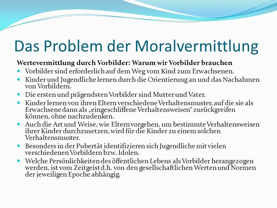 Das Problem der Moralvermittlung Wertevermittlung durch Vorbilder: Warum wir Vorbilder brauchen Vorbilder sind erforderlich auf dem Weg vom Kind zum E