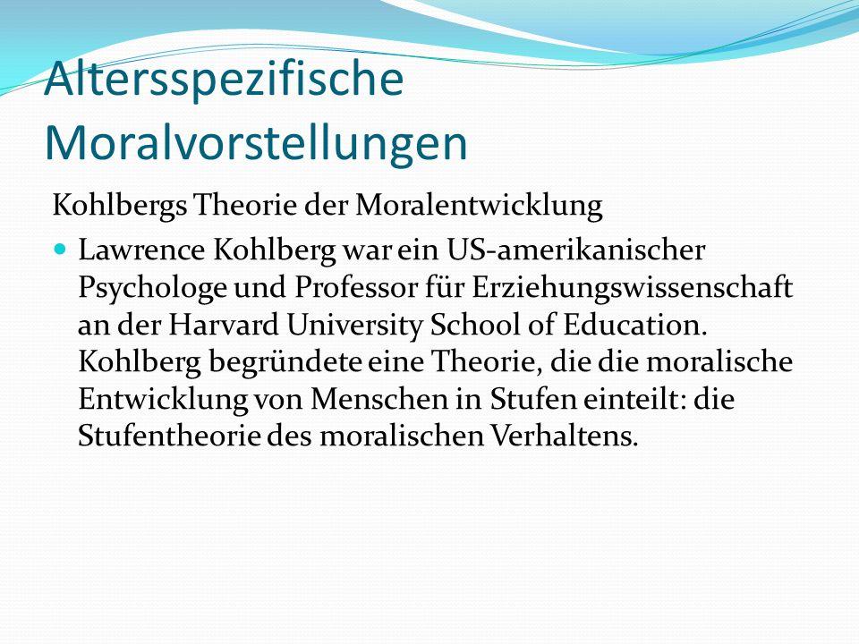 Altersspezifische Moralvorstellungen Kohlbergs Theorie der Moralentwicklung Lawrence Kohlberg war ein US-amerikanischer Psychologe und Professor für E