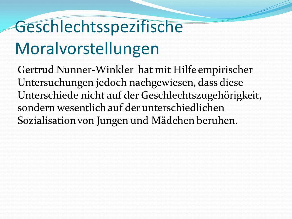 Gertrud Nunner-Winkler hat mit Hilfe empirischer Untersuchungen jedoch nachgewiesen, dass diese Unterschiede nicht auf der Geschlechtszugehörigkeit, s