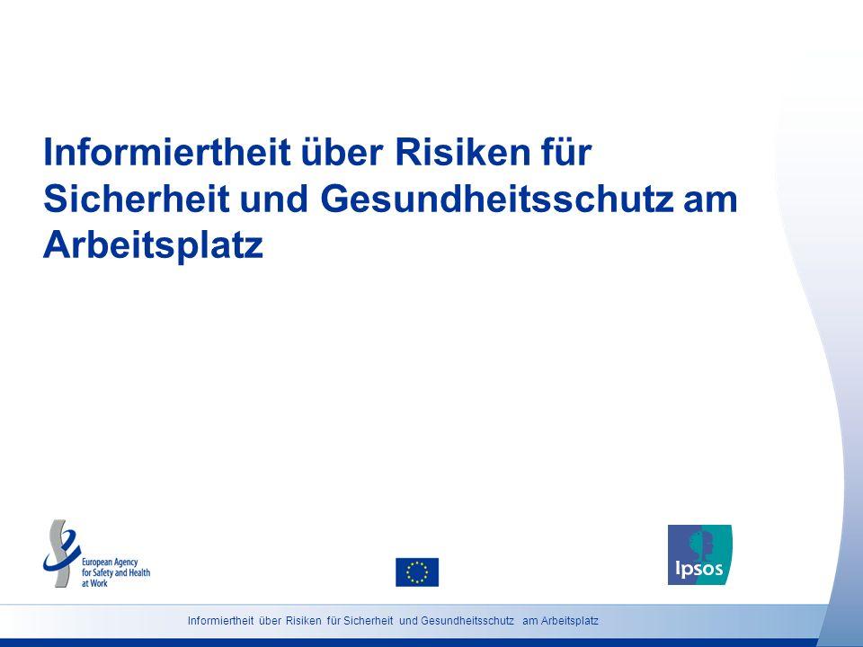 13 http://osha.europa.eu Grundgesamtheit: Bevölkerung ab 18 Jahren Informiertheit über Risiken für Sicherheit und Gesundheitsschutz am Arbeitsplatz (Österreich) Sehr gut informiert Recht gut informiert Nicht sehr gut informiert Überhaupt nicht informiert sind Weiß nicht Wie gut fühlen Sie selbst sich über Gesundheitsrisiken und Sicherheitsprobleme am Arbeitsplatz informiert.