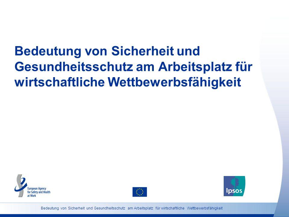 31 http://osha.europa.eu Bedeutung von Sicherheit und Gesundheitsschutz am Arbeitsplatz für wirtschaftliche Wettbewerbsfähigkeit (Österreich) Wie sehr würden Sie der folgenden Aussage zustimmen oder nicht zustimmen.