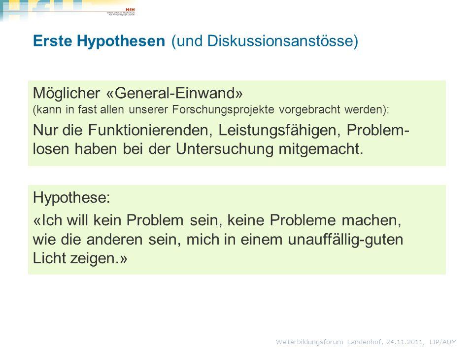 Weiterbildungsforum Landenhof, 24.11.2011, LIP/AUM Hypothese: «Ich will kein Problem sein, keine Probleme machen, wie die anderen sein, mich in einem