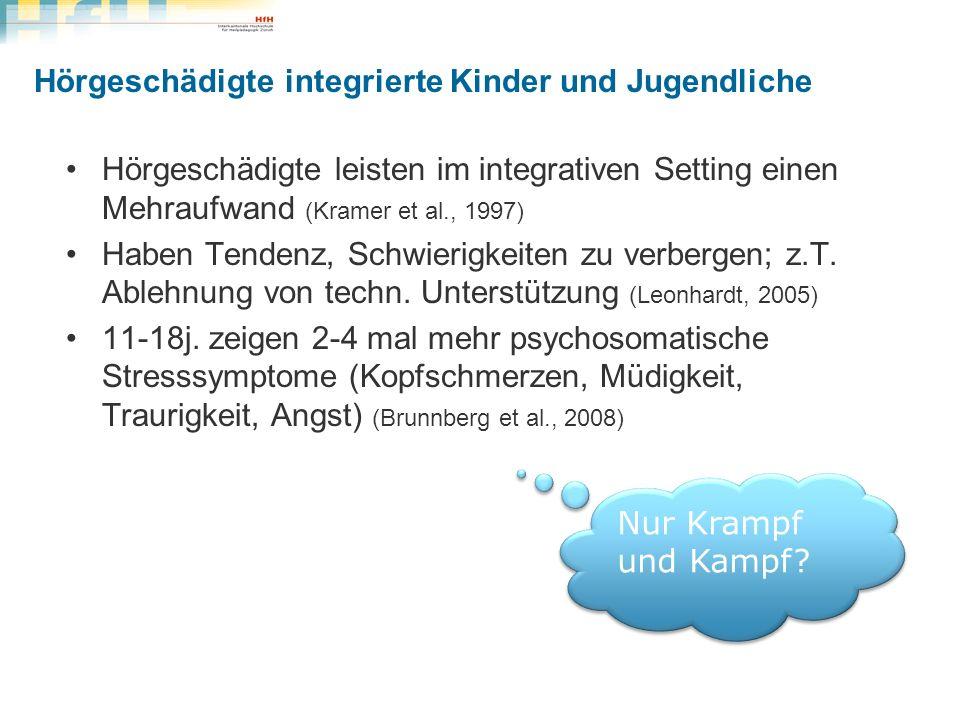 Hörgeschädigte integrierte Kinder und Jugendliche Hörgeschädigte leisten im integrativen Setting einen Mehraufwand (Kramer et al., 1997) Haben Tendenz