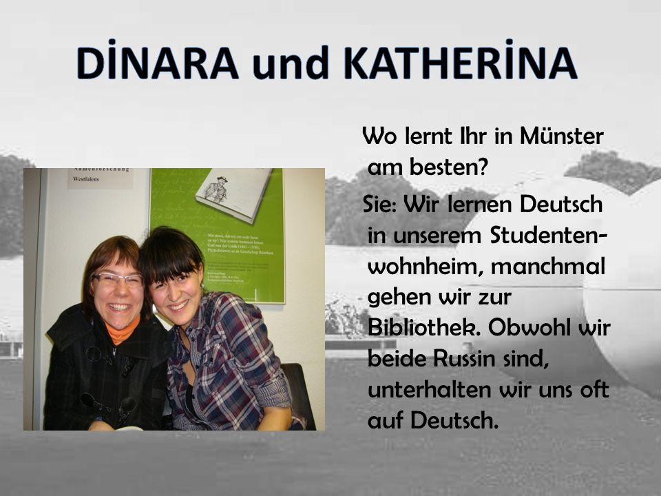 Wo lernt Ihr in Münster am besten? Sie: Wir lernen Deutsch in unserem Studenten- wohnheim, manchmal gehen wir zur Bibliothek. Obwohl wir beide Russin