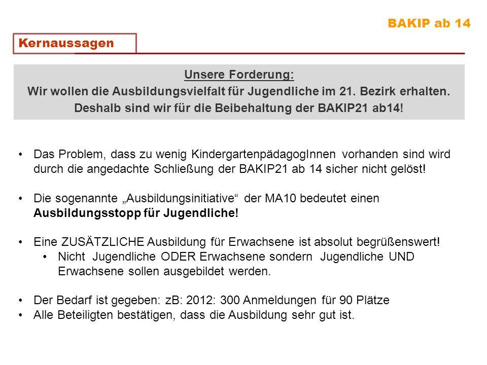 BAKIP ab 14 Kernaussagen Das Problem, dass zu wenig KindergartenpädagogInnen vorhanden sind wird durch die angedachte Schließung der BAKIP21 ab 14 sic