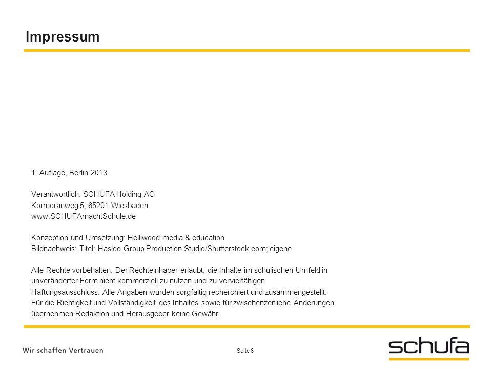 Impressum Seite 6 1. Auflage, Berlin 2013 Verantwortlich: SCHUFA Holding AG Kormoranweg 5, 65201 Wiesbaden www.SCHUFAmachtSchule.de Konzeption und Ums