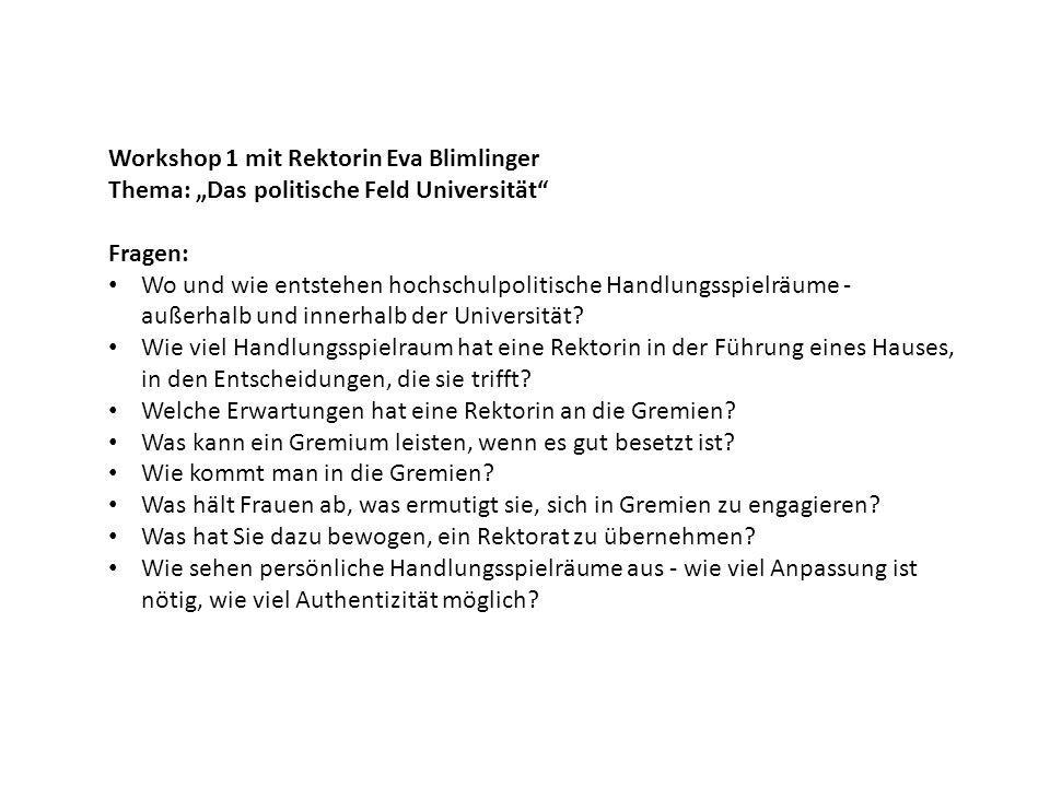 Workshop 1 mit Rektorin Eva Blimlinger Thema: Das politische Feld Universität Fragen: Wo und wie entstehen hochschulpolitische Handlungsspielräume - außerhalb und innerhalb der Universität.