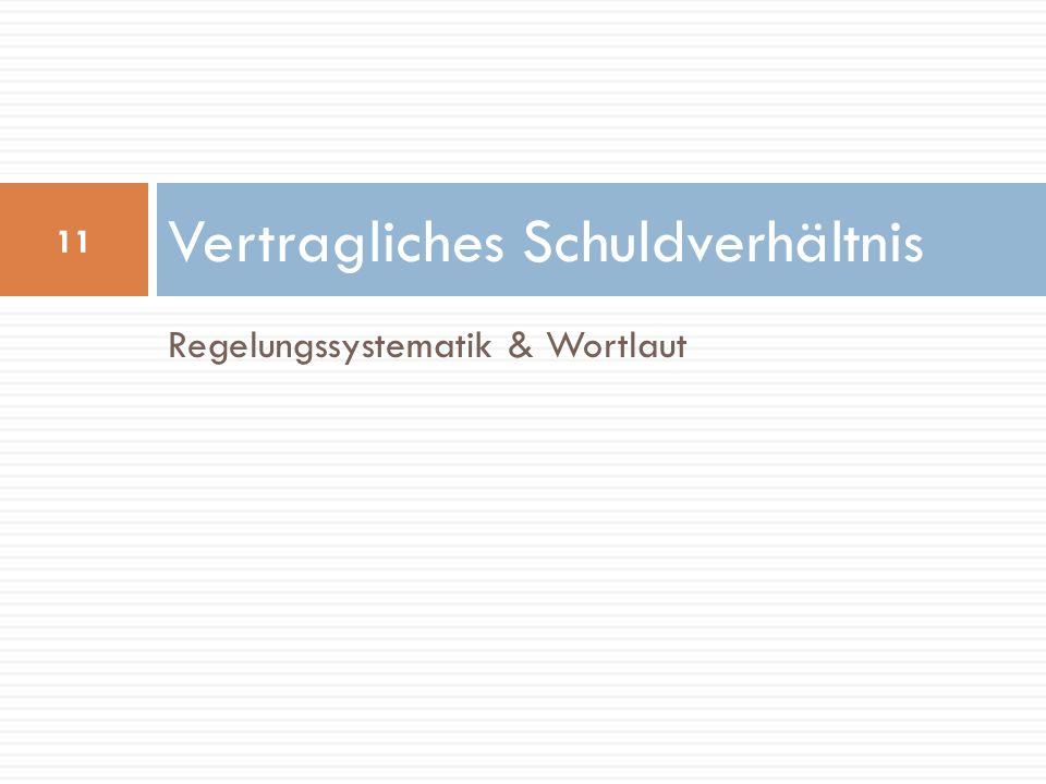 Regelungssystematik & Wortlaut Vertragliches Schuldverhältnis 11