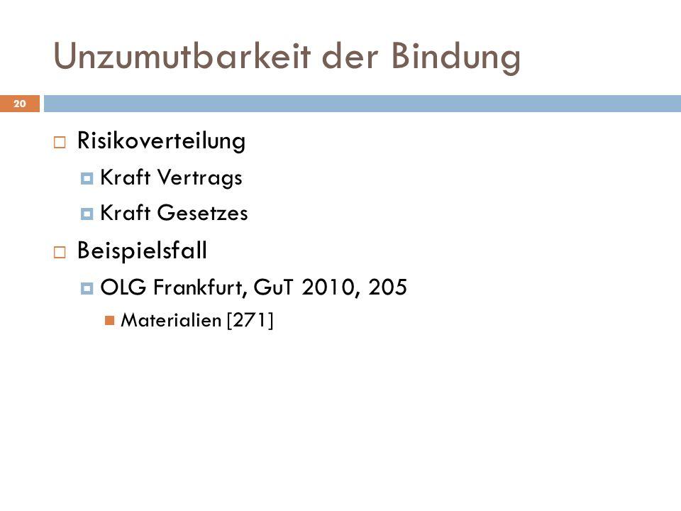 Unzumutbarkeit der Bindung 20 Risikoverteilung Kraft Vertrags Kraft Gesetzes Beispielsfall OLG Frankfurt, GuT 2010, 205 Materialien [271]