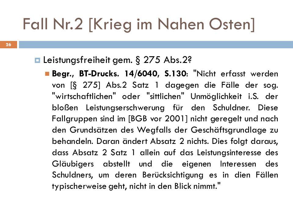 Fall Nr.2 [Krieg im Nahen Osten] 26 Leistungsfreiheit gem. § 275 Abs.2? Begr., BT-Drucks. 14/6040, S.130: