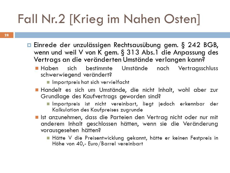 Fall Nr.2 [Krieg im Nahen Osten] 28 Einrede der unzulässigen Rechtsausübung gem. § 242 BGB, wenn und weil V von K gem. § 313 Abs.1 die Anpassung des V