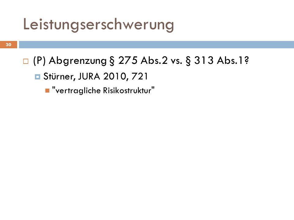 Leistungserschwerung 30 (P) Abgrenzung § 275 Abs.2 vs. § 313 Abs.1? Stürner, JURA 2010, 721