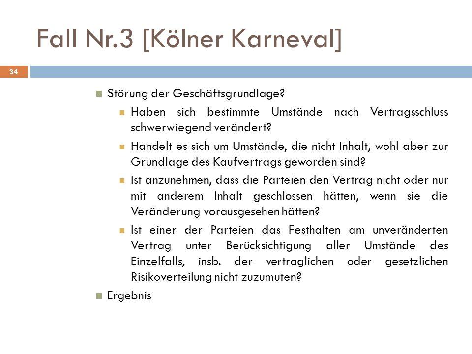Fall Nr.3 [Kölner Karneval] 34 Störung der Geschäftsgrundlage? Haben sich bestimmte Umstände nach Vertragsschluss schwerwiegend verändert? Handelt es