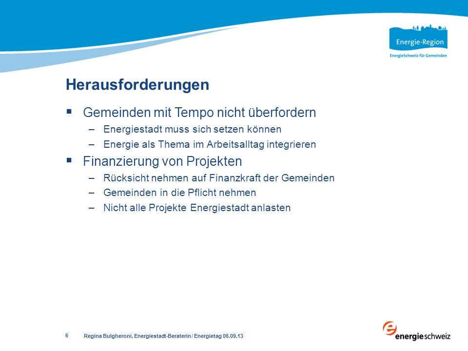 Regina Bulgheroni, Energiestadt-Beraterin / Energietag 06.09.13 6 Gemeinden mit Tempo nicht überfordern –Energiestadt muss sich setzen können –Energie