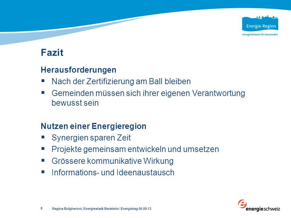 Regina Bulgheroni, Energiestadt-Beraterin / Energietag 06.09.13 8 Herausforderungen Nach der Zertifizierung am Ball bleiben Gemeinden müssen sich ihre