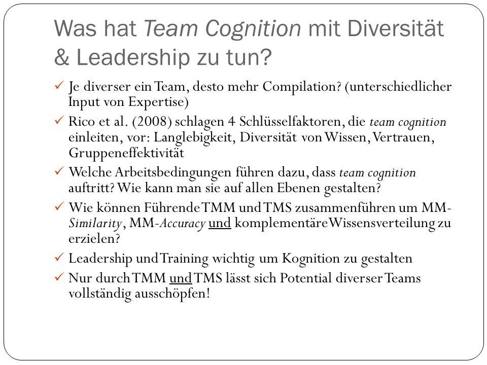 Was hat Team Cognition mit Diversität & Leadership zu tun? Je diverser ein Team, desto mehr Compilation? (unterschiedlicher Input von Expertise) Rico