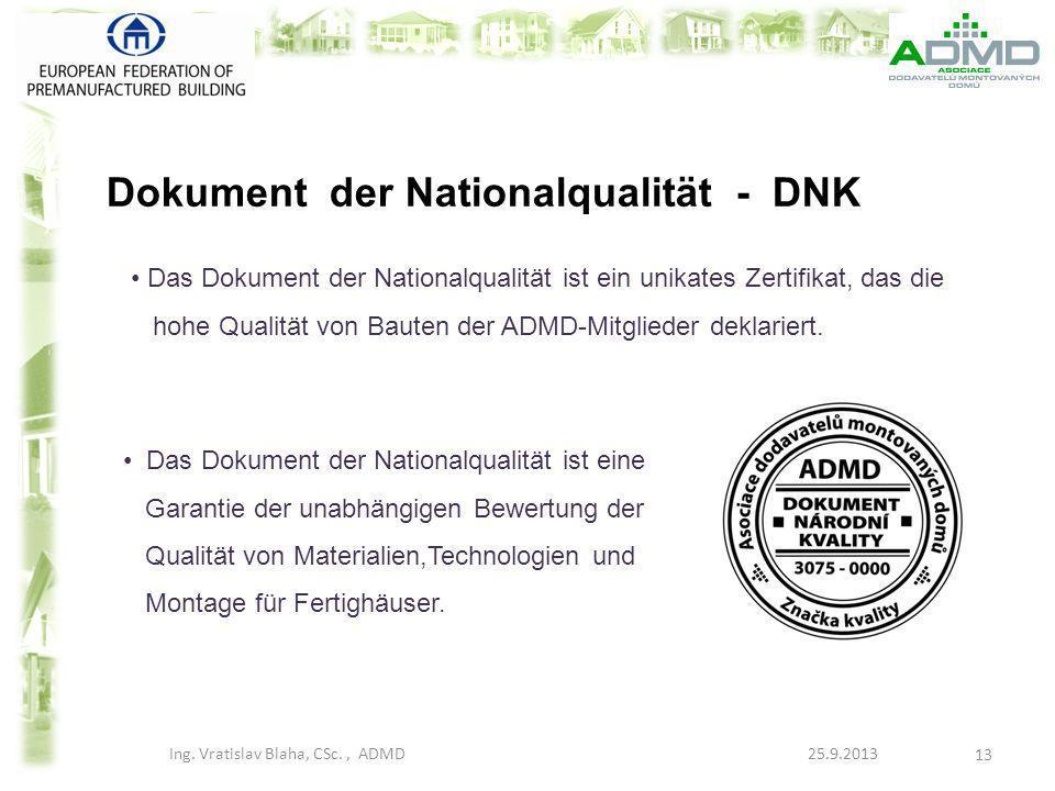 Dokument der Nationalqualität - DNK Ing. Vratislav Blaha, CSc., ADMD 25.9.2013 13 Das Dokument der Nationalqualität ist ein unikates Zertifikat, das d