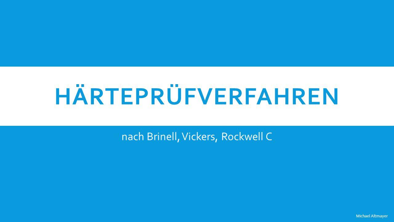 HÄRTEPRÜFVERFAHREN nach Brinell, Vickers, Rockwell C Michael Altmayer