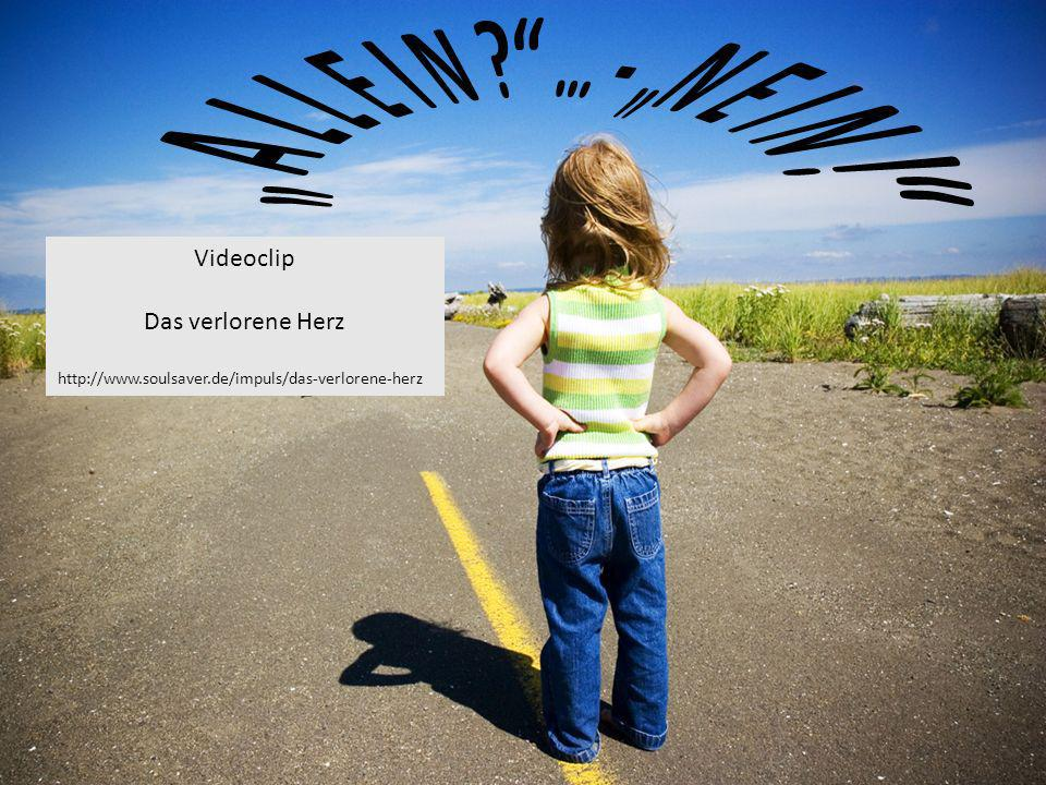 Videoclip Das verlorene Herz http://www.soulsaver.de/impuls/das-verlorene-herz