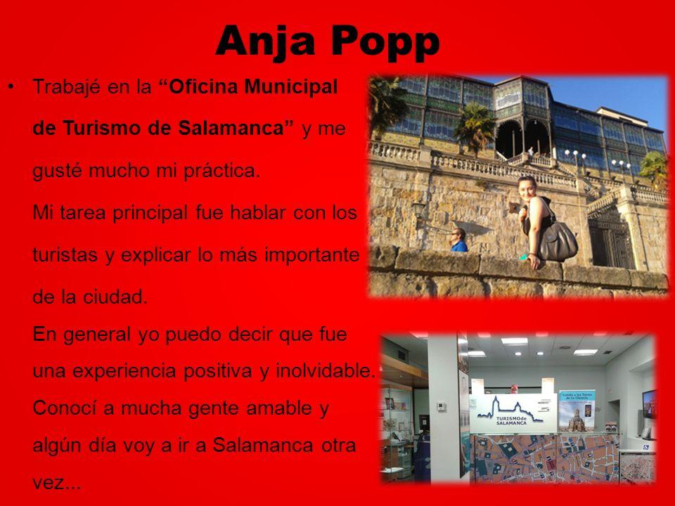 Anja Popp Trabajé en la Oficina Municipal de Turismo de Salamanca y me gusté mucho mi práctica. Mi tarea principal fue hablar con los turistas y expli