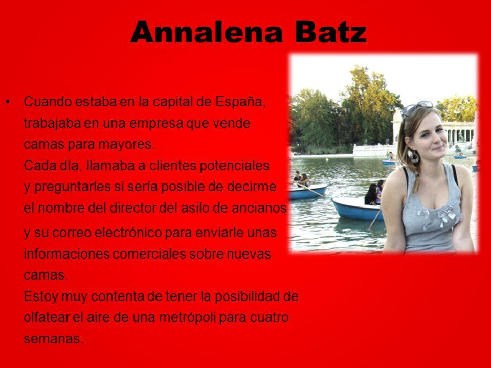 Annalena Batz Cuando estaba en la capital de España, trabajaba en una empresa que vende camas para mayores. Cada día, llamaba a clientes potenciales y