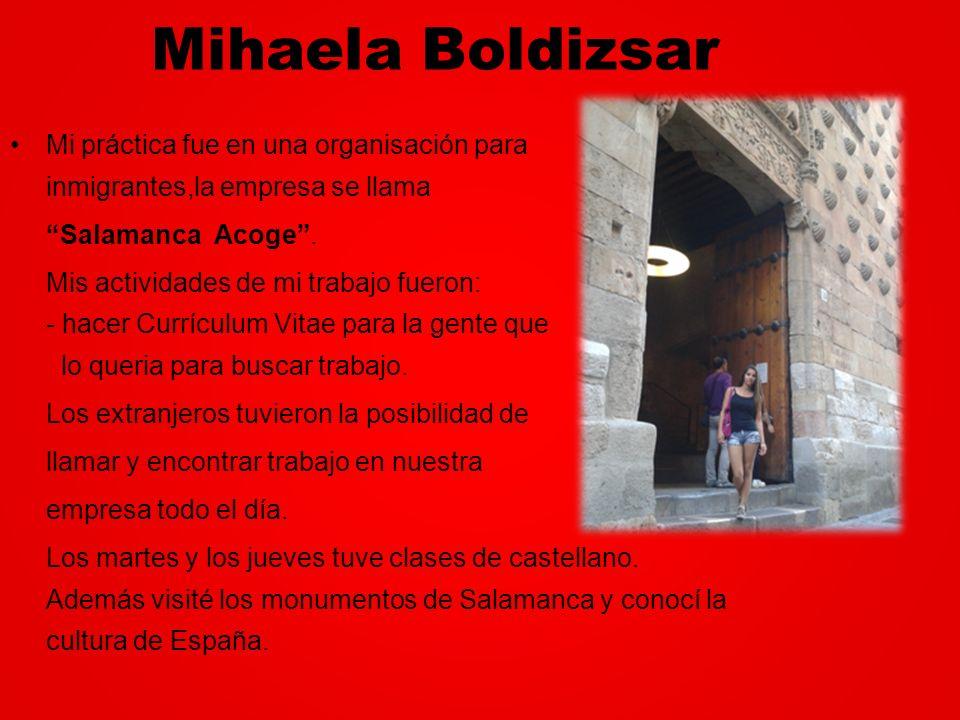 Mihaela Boldizsar Mi práctica fue en una organisación para inmigrantes,la empresa se llama Salamanca Acoge. Mis actividades de mi trabajo fueron: - ha