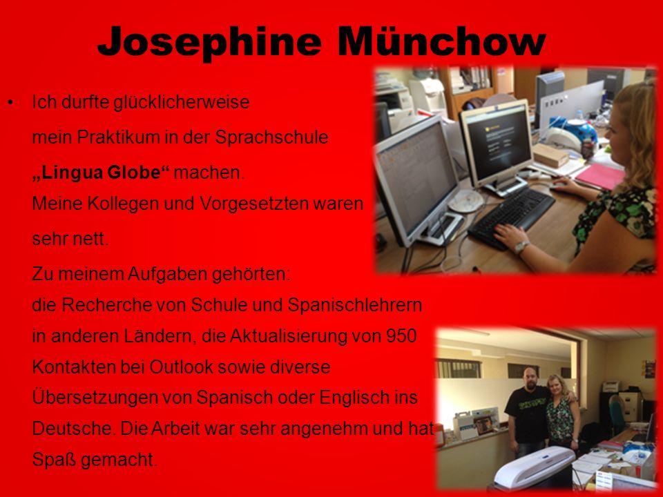 Josephine Münchow Ich durfte glücklicherweise mein Praktikum in der Sprachschule Lingua Globe machen. Meine Kollegen und Vorgesetzten waren sehr nett.