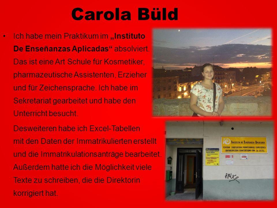 Carola Büld Ich habe mein Praktikum im Instituto De Enseñanzas Aplicadas absolviert. Das ist eine Art Schule für Kosmetiker, pharmazeutische Assistent