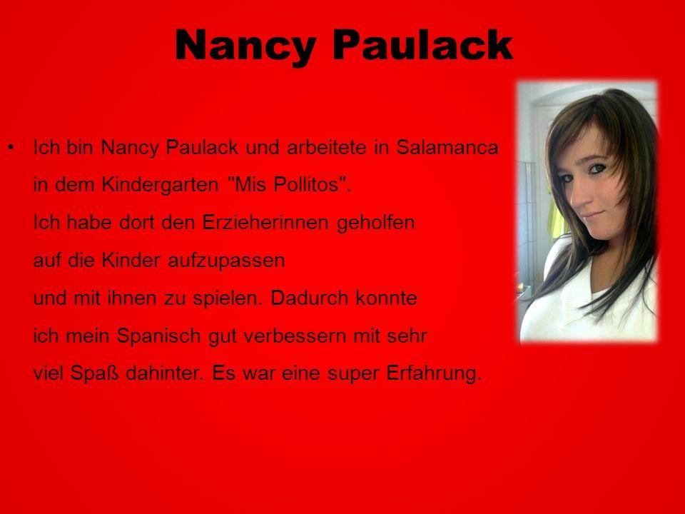Nancy Paulack Ich bin Nancy Paulack und arbeitete in Salamanca in dem Kindergarten Mis Pollitos .