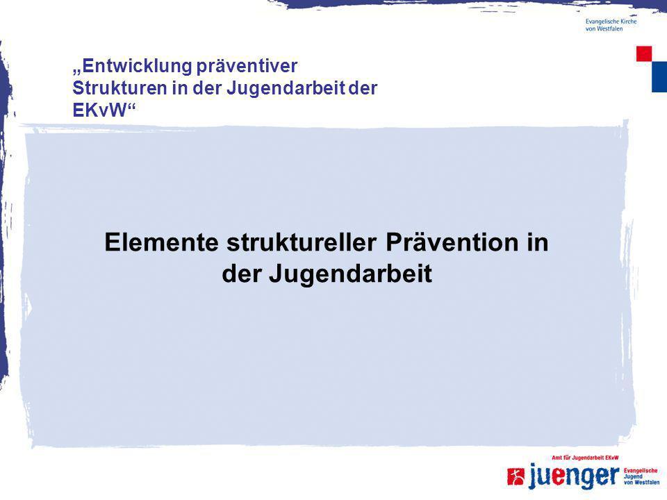 Elemente struktureller Prävention in der Jugendarbeit Entwicklung präventiver Strukturen in der Jugendarbeit der EKvW