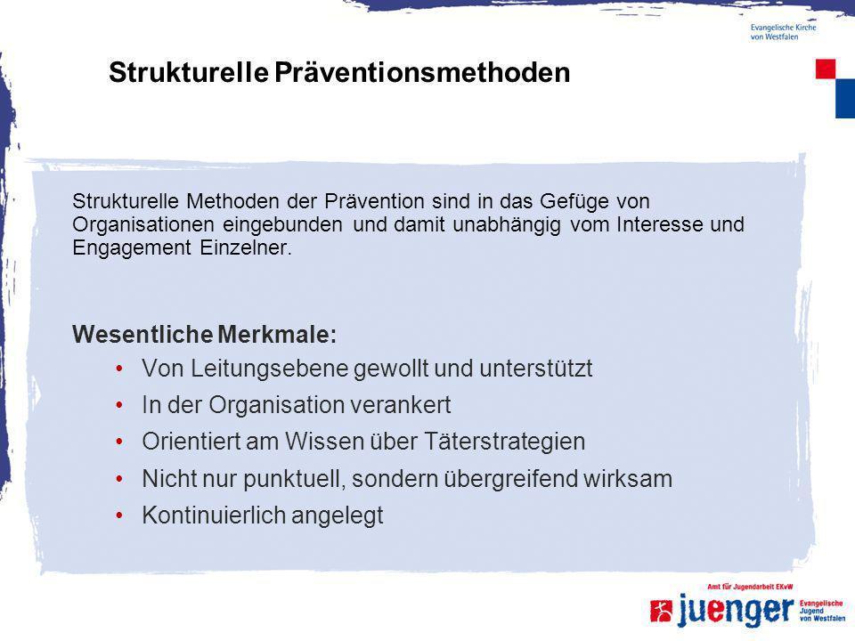 Strukturelle Präventionsmethoden Strukturelle Methoden der Prävention sind in das Gefüge von Organisationen eingebunden und damit unabhängig vom Inter