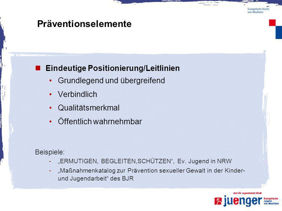 Präventionselemente Eindeutige Positionierung/Leitlinien Grundlegend und übergreifend Verbindlich Qualitätsmerkmal Öffentlich wahrnehmbar Beispiele: -