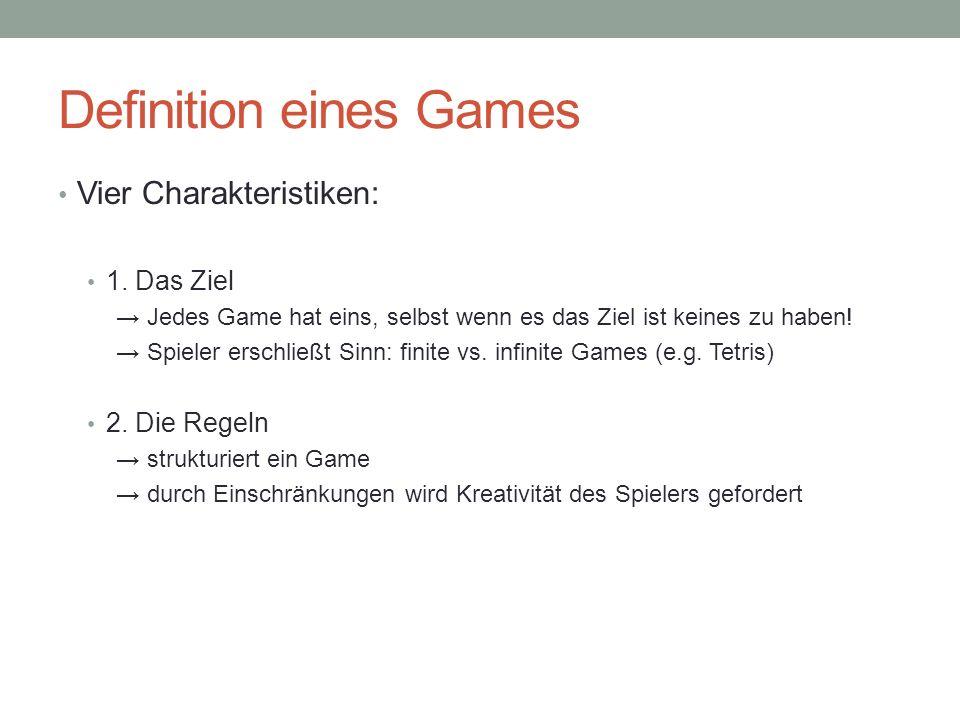 Definition eines Games Vier Charakteristiken: 1. Das Ziel Jedes Game hat eins, selbst wenn es das Ziel ist keines zu haben! Spieler erschließt Sinn: f