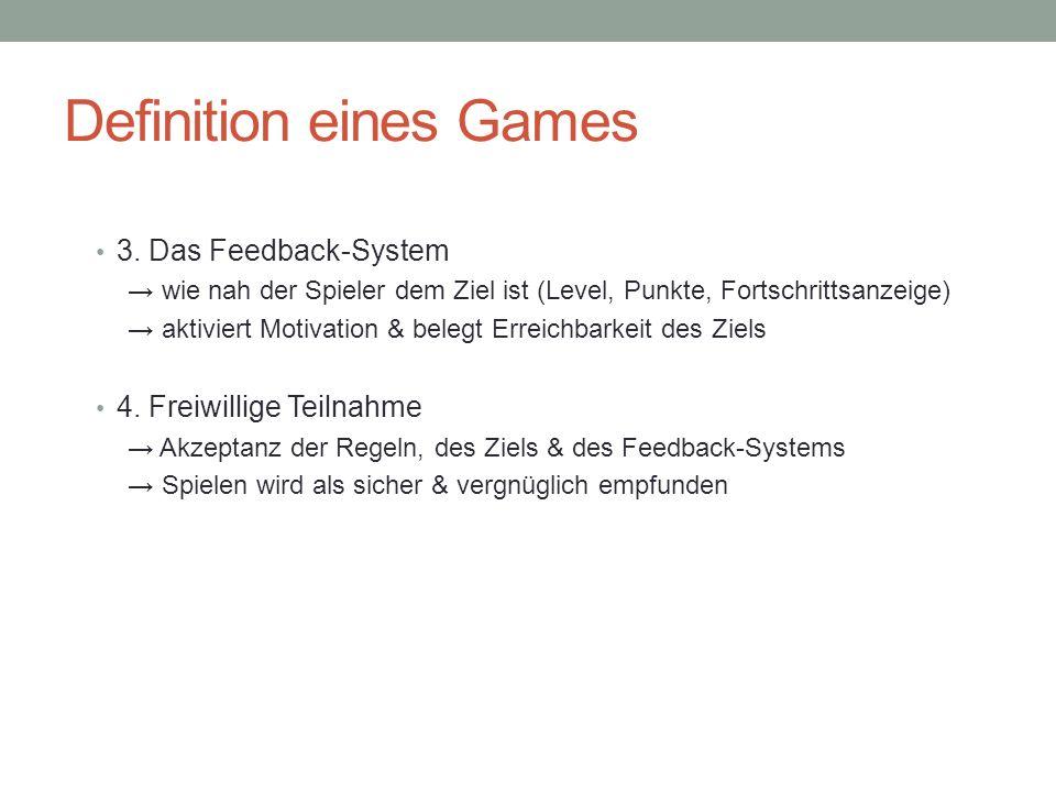 Definition eines Games 3. Das Feedback-System wie nah der Spieler dem Ziel ist (Level, Punkte, Fortschrittsanzeige) aktiviert Motivation & belegt Erre