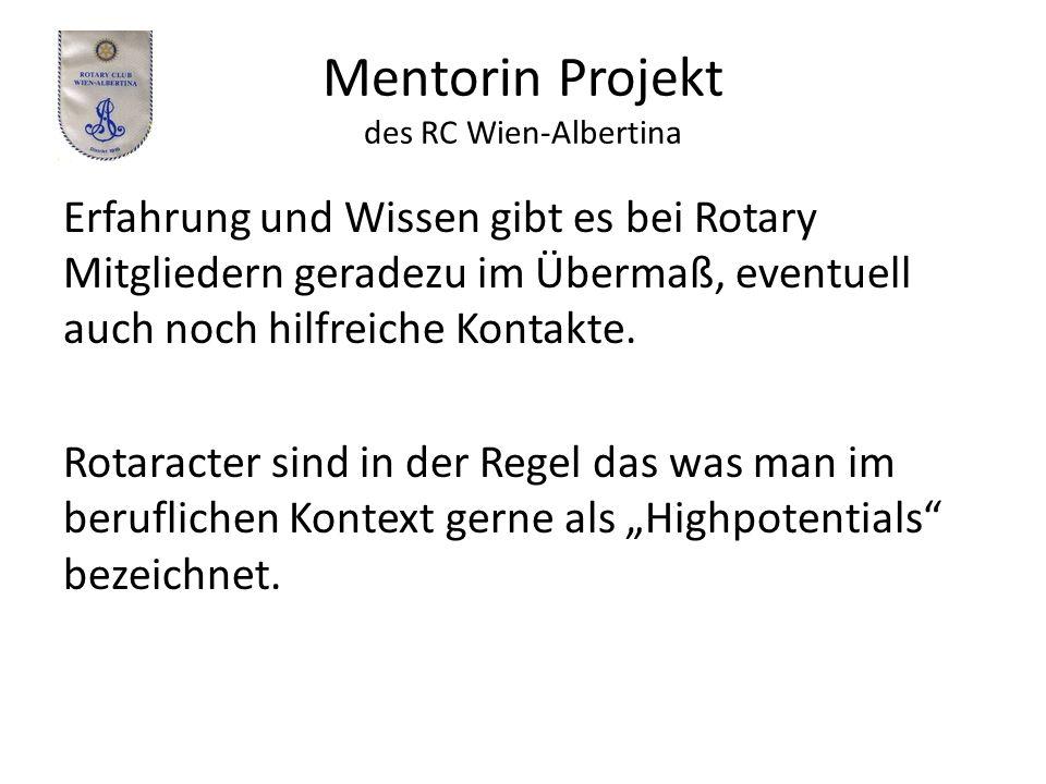 Mentorin Projekt des RC Wien-Albertina Erfahrung und Wissen gibt es bei Rotary Mitgliedern geradezu im Übermaß, eventuell auch noch hilfreiche Kontakte.