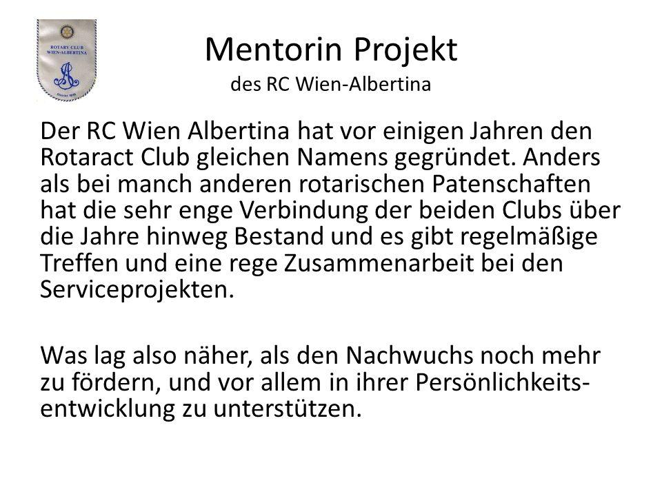 Mentorin Projekt des RC Wien-Albertina Der RC Wien Albertina hat vor einigen Jahren den Rotaract Club gleichen Namens gegründet.