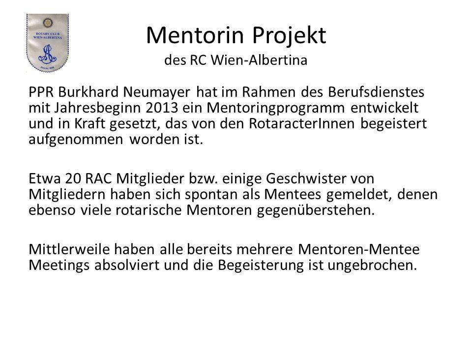 Mentorin Projekt des RC Wien-Albertina PPR Burkhard Neumayer hat im Rahmen des Berufsdienstes mit Jahresbeginn 2013 ein Mentoringprogramm entwickelt und in Kraft gesetzt, das von den RotaracterInnen begeistert aufgenommen worden ist.