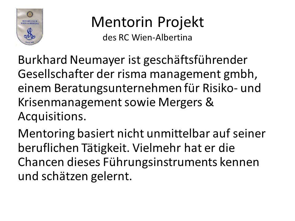 Mentorin Projekt des RC Wien-Albertina Burkhard Neumayer ist geschäftsführender Gesellschafter der risma management gmbh, einem Beratungsunternehmen für Risiko- und Krisenmanagement sowie Mergers & Acquisitions.