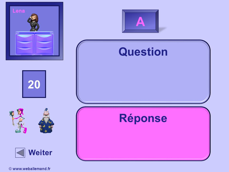 Wähle eine der folgenden Fragen! ABCD © www.weballemand.fr