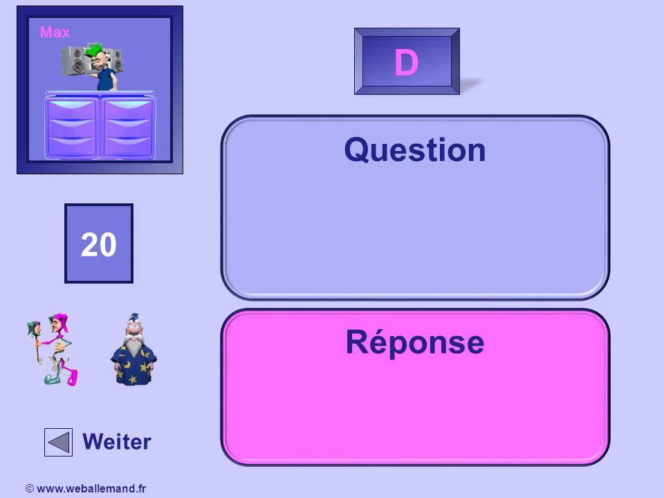 Question 01234567891011121314151617181920 C Weiter IndiceRéponse © www.weballemand.fr