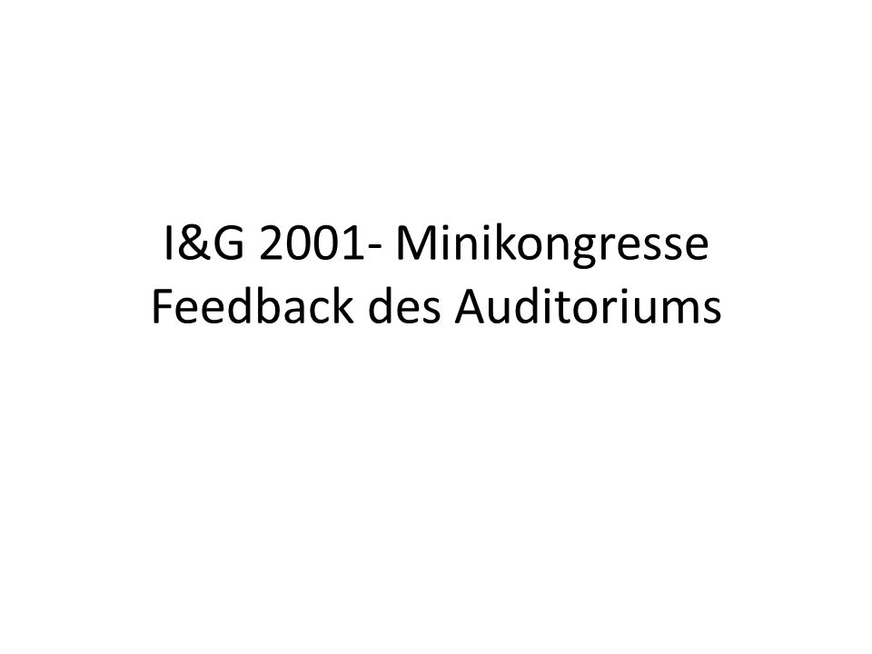 I&G 2001- Minikongresse Feedback des Auditoriums